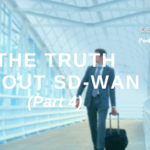 The Truth About SD-WAN (Part 4)